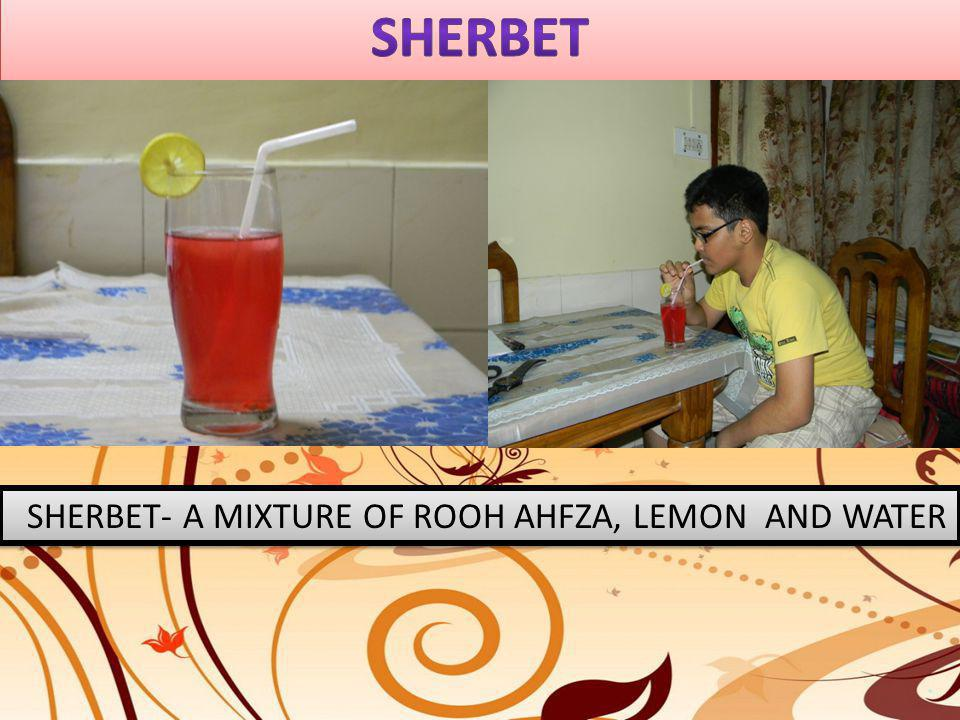 SHERBET SHERBET- A MIXTURE OF ROOH AHFZA, LEMON AND WATER