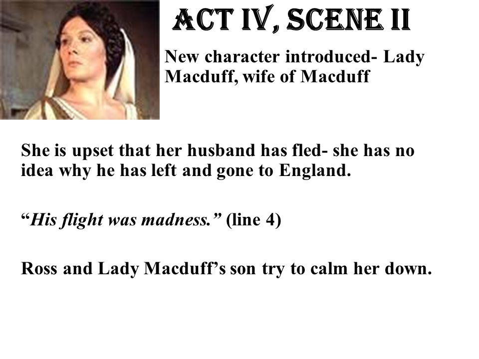 Act Iv, Scene ii New character introduced- Lady Macduff, wife of Macduff.