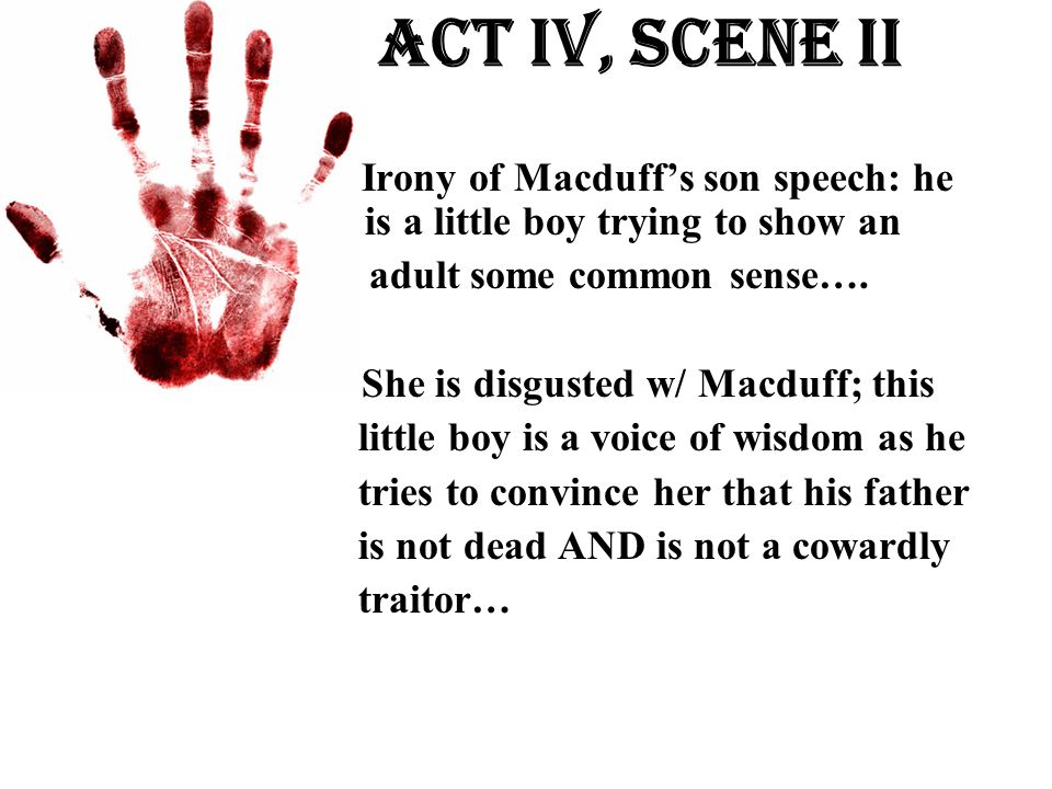 Act Iv, Scene ii Irony of Macduff's son speech: he is is a little boy trying to show an. adult some common sense….