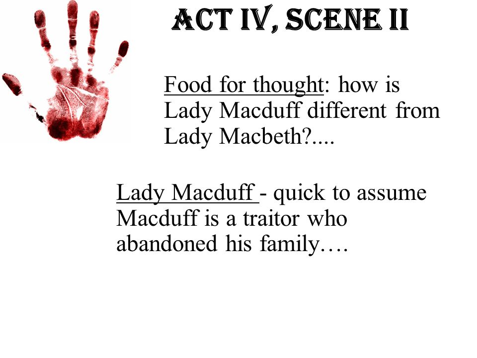 Act Iv, Scene ii Food for thought: how is Lady Macduff different from Lady Macbeth ....