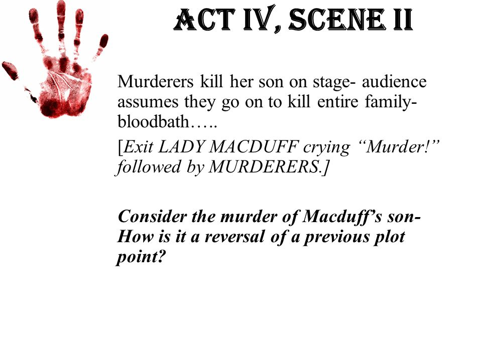 Act Iv, Scene ii Murderers kill her son on stage- audience assumes they go on to kill entire family- bloodbath…..