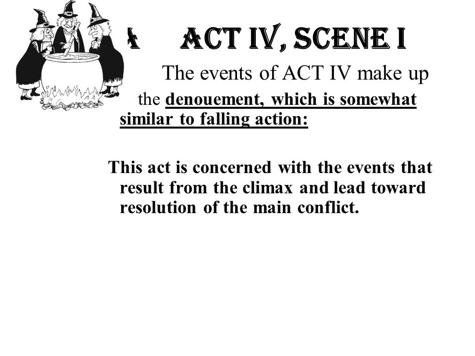 A Act Iv, Scene i The events of ACT IV make up. the denouement, which is somewhat similar to falling action: