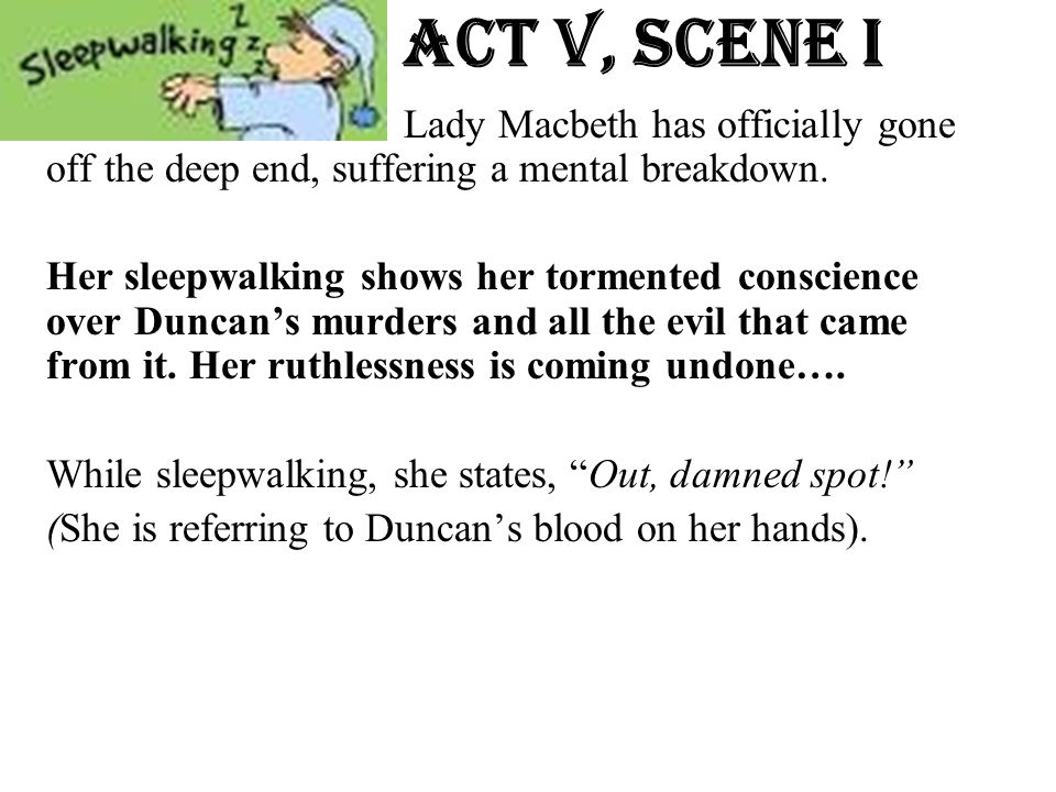 Act v, Scene i Lady Macbeth has officially gone off the deep end, suffering a mental breakdown.