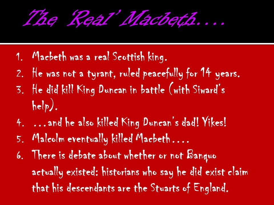 The 'Real' Macbeth…. Macbeth was a real Scottish king.