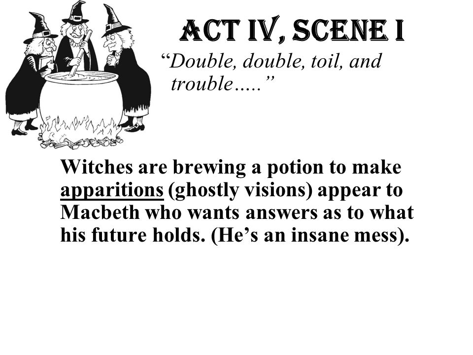 A Act Iv, Scene i Double, double, toil, and trouble….. trouble…..