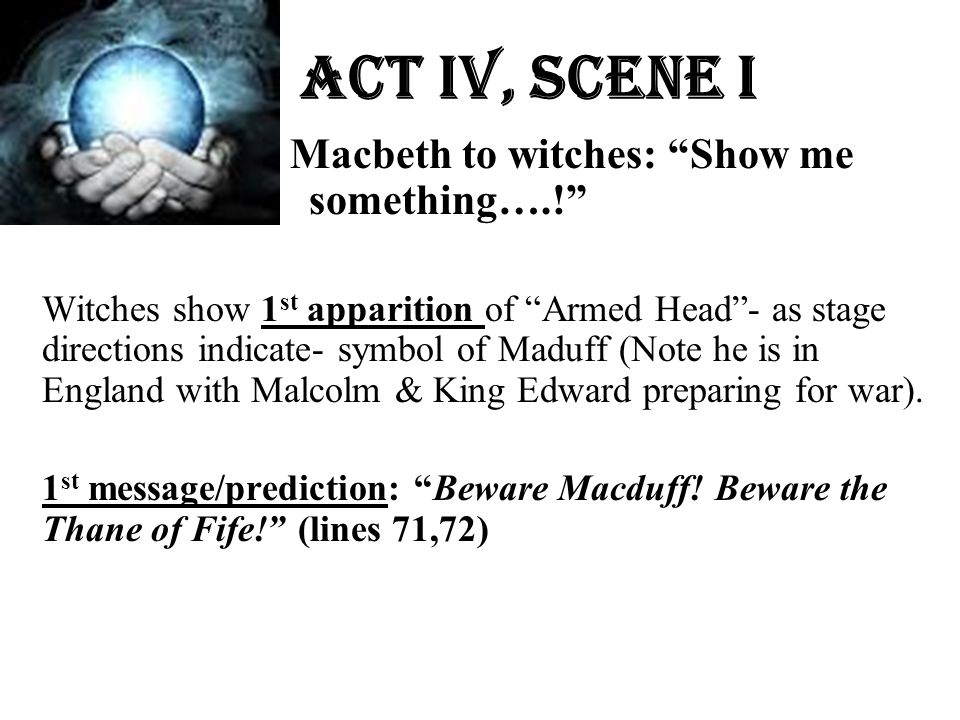 Act Iv, Scene i Macbeth to witches: Show me something….!