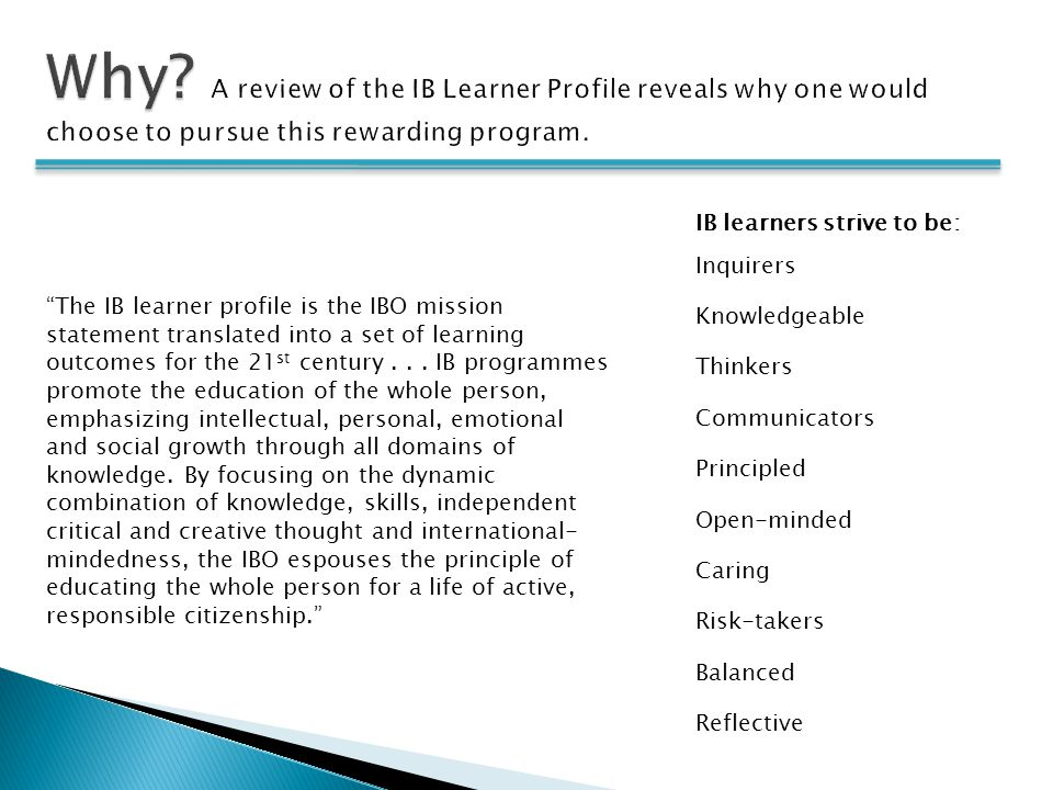 Why A review of the IB Learner Profile reveals why one would choose to pursue this rewarding program.