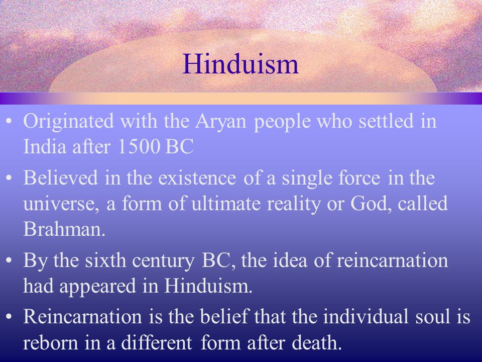 Hinduism Originated with the Aryan people who settled in India after 1500 BC.