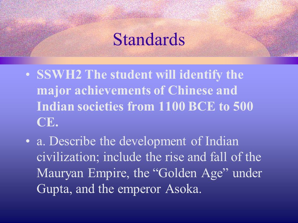 Standards SSWH2 The student will identify the major achievements of Chinese and Indian societies from 1100 BCE to 500 CE.