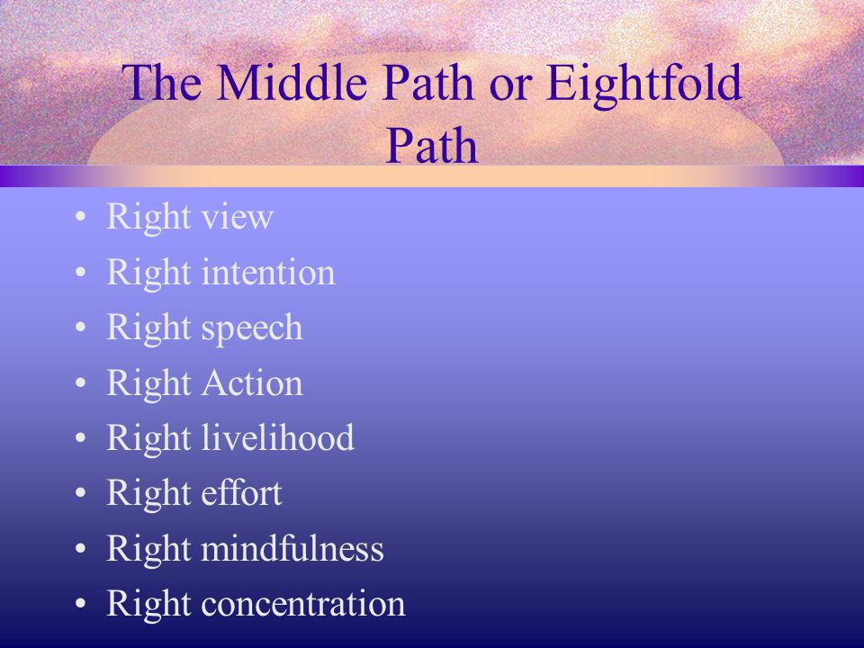 The Middle Path or Eightfold Path