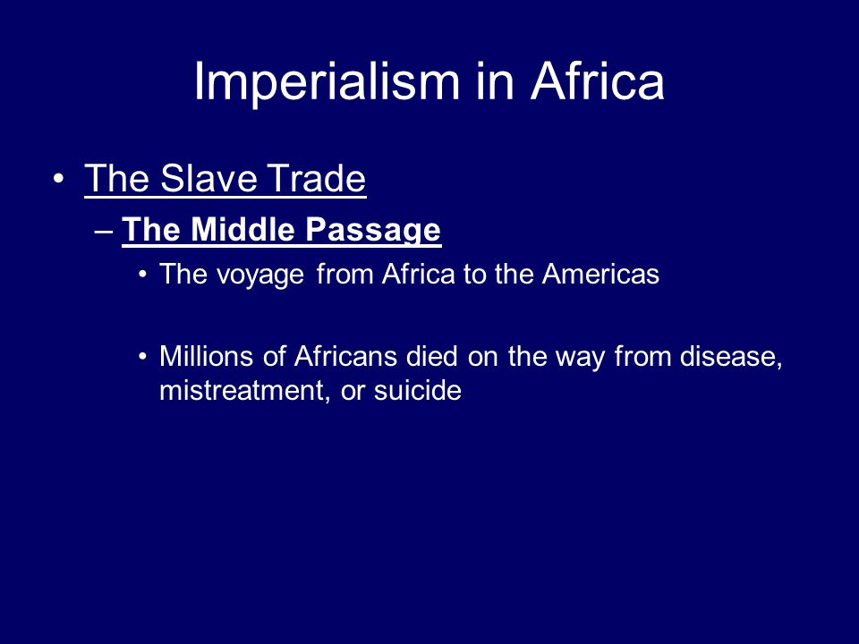 Imperialism in Africa The Slave Trade The Middle Passage