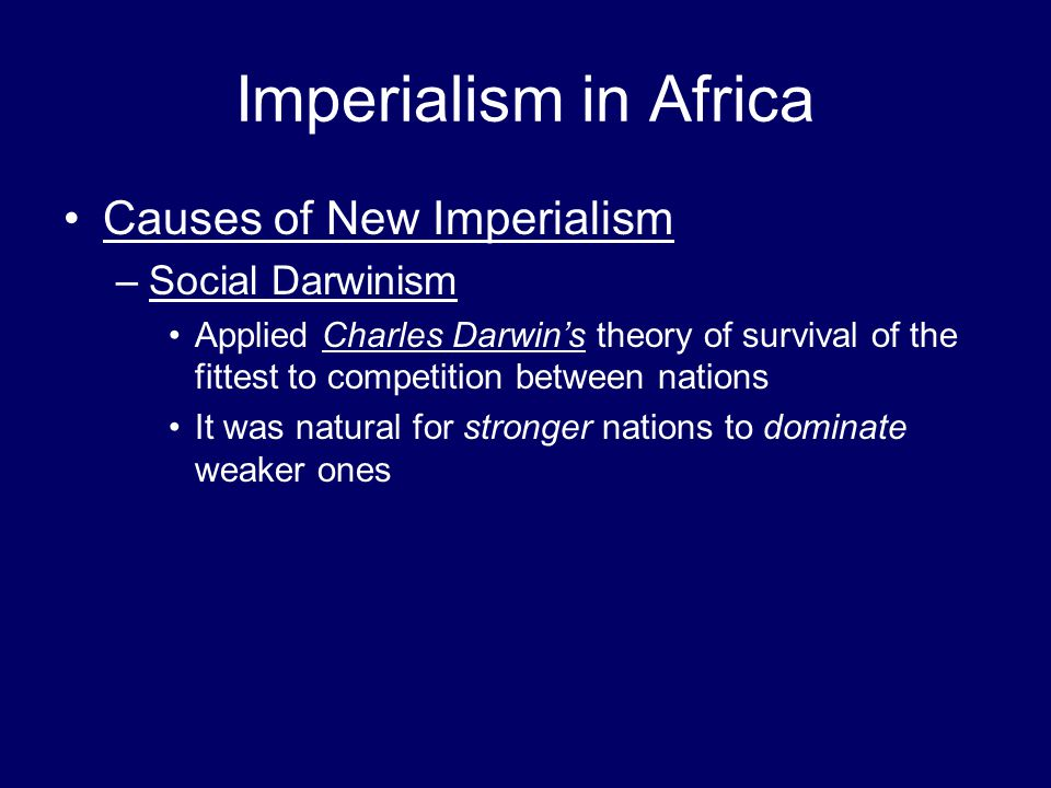 Imperialism in Africa Causes of New Imperialism Social Darwinism