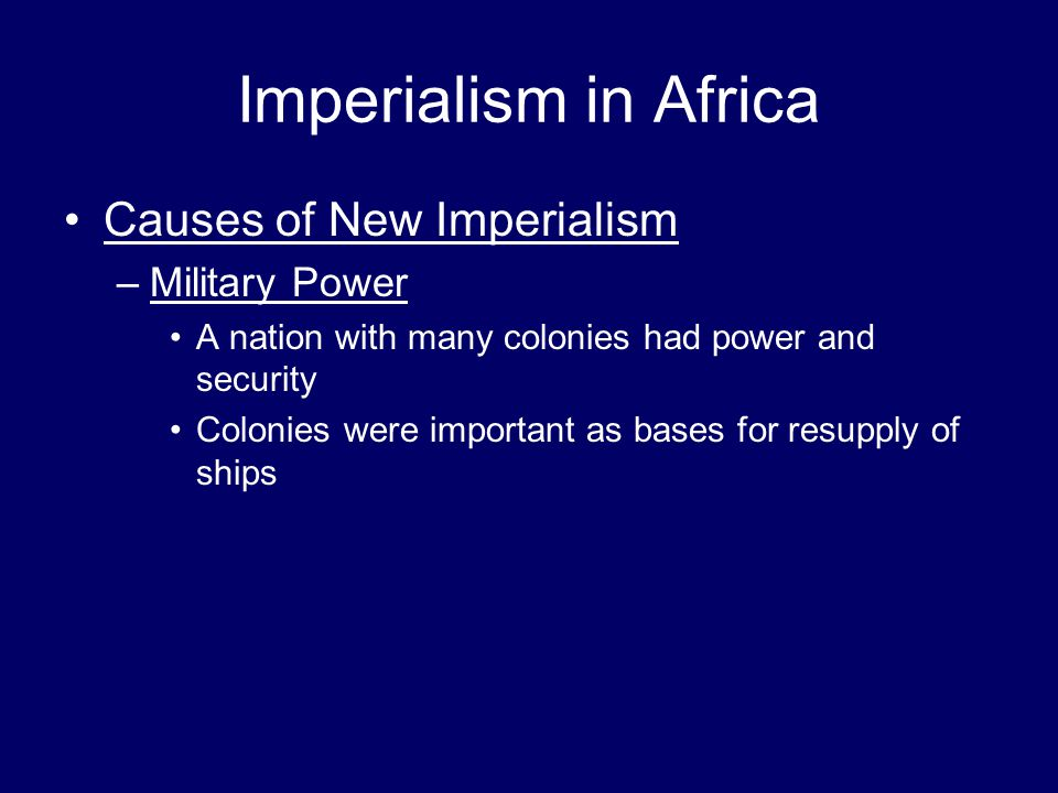 Imperialism in Africa Causes of New Imperialism Military Power