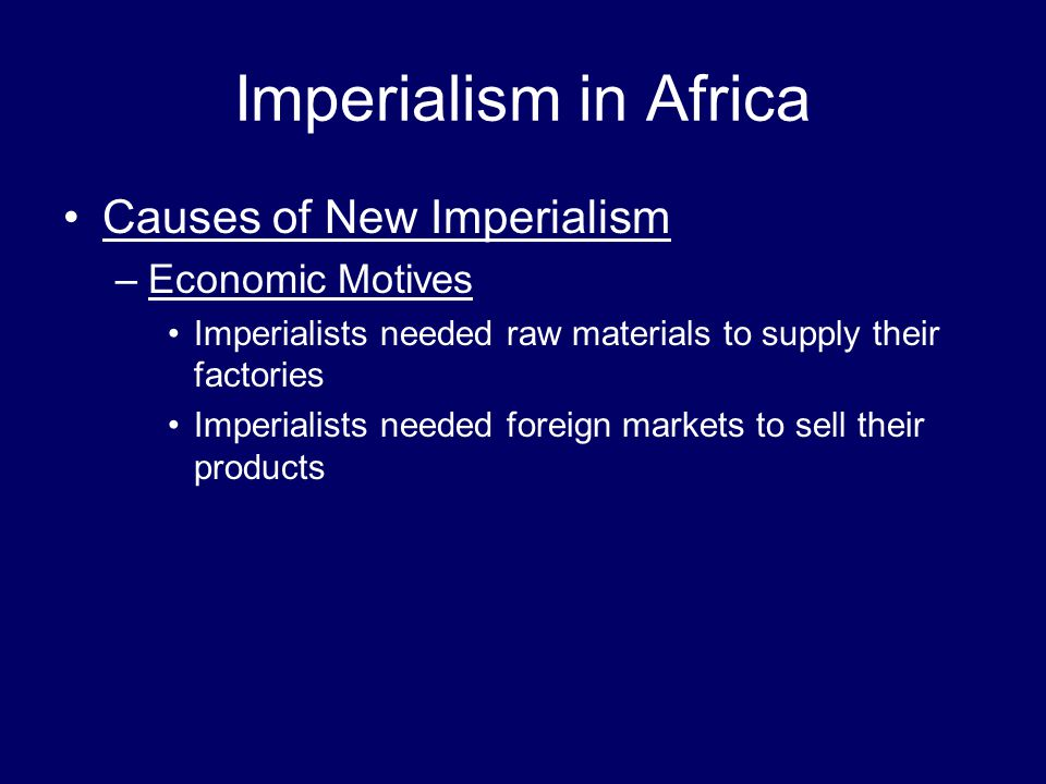 Imperialism in Africa Causes of New Imperialism Economic Motives