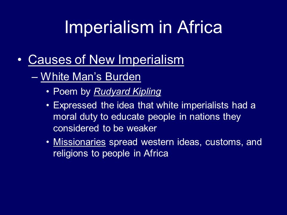 Imperialism in Africa Causes of New Imperialism White Man's Burden