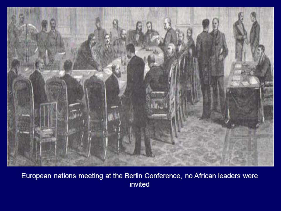 European nations meeting at the Berlin Conference, no African leaders were