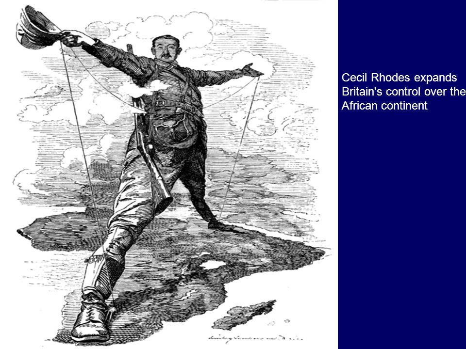 Cecil Rhodes expands Britain s control over the African continent