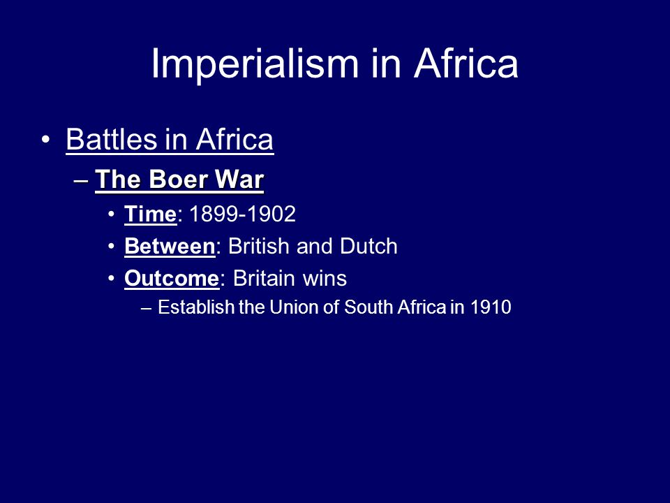 Imperialism in Africa Battles in Africa The Boer War Time: 1899-1902