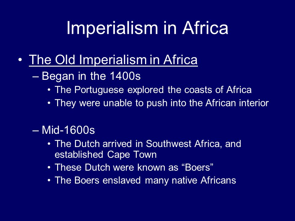 Imperialism in Africa The Old Imperialism in Africa Began in the 1400s