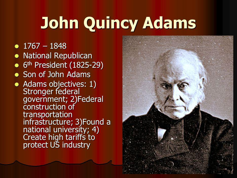John Quincy Adams 1767 – 1848 National Republican