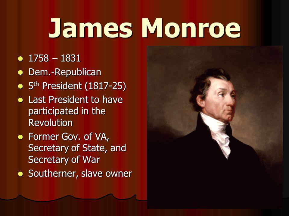 James Monroe 1758 – 1831 Dem.-Republican 5th President (1817-25)