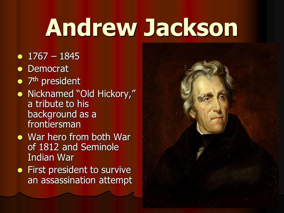 Andrew Jackson 1767 – 1845 Democrat 7th president