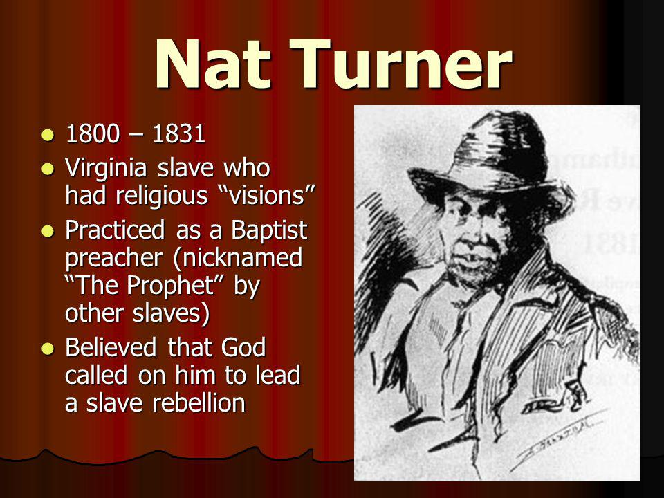 Nat Turner 1800 – 1831 Virginia slave who had religious visions