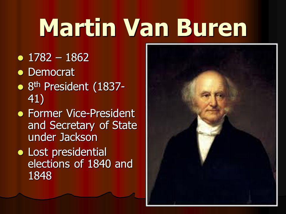Martin Van Buren 1782 – 1862 Democrat 8th President (1837-41)