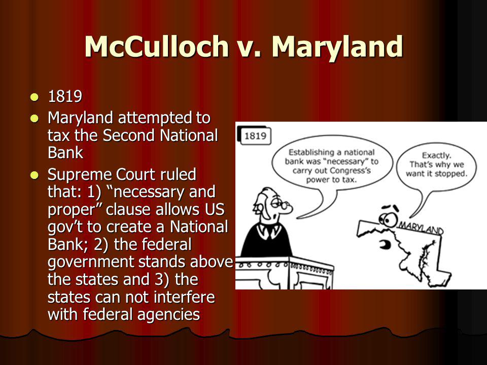 McCulloch v. Maryland 1819. Maryland attempted to tax the Second National Bank.