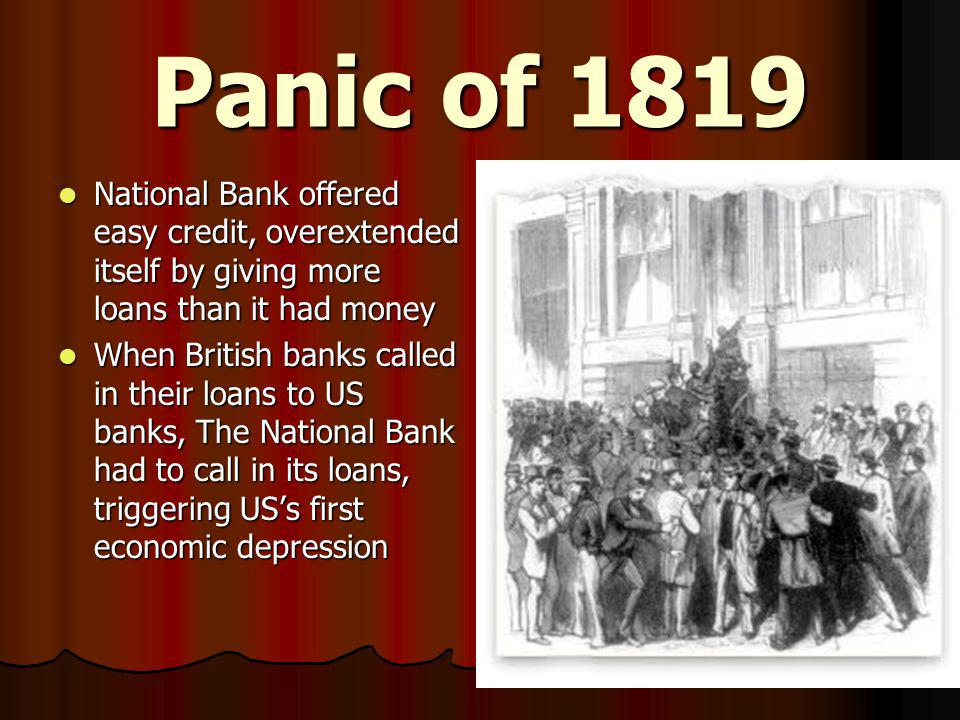 Panic of 1819 National Bank offered easy credit, overextended itself by giving more loans than it had money.