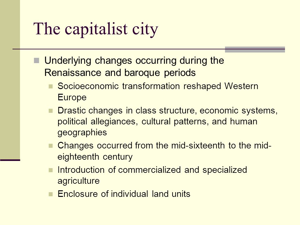 The capitalist city Underlying changes occurring during the Renaissance and baroque periods. Socioeconomic transformation reshaped Western Europe.