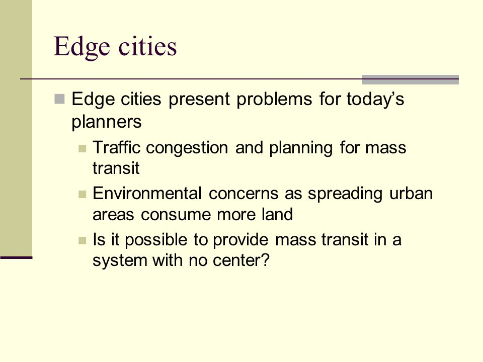Edge cities Edge cities present problems for today's planners