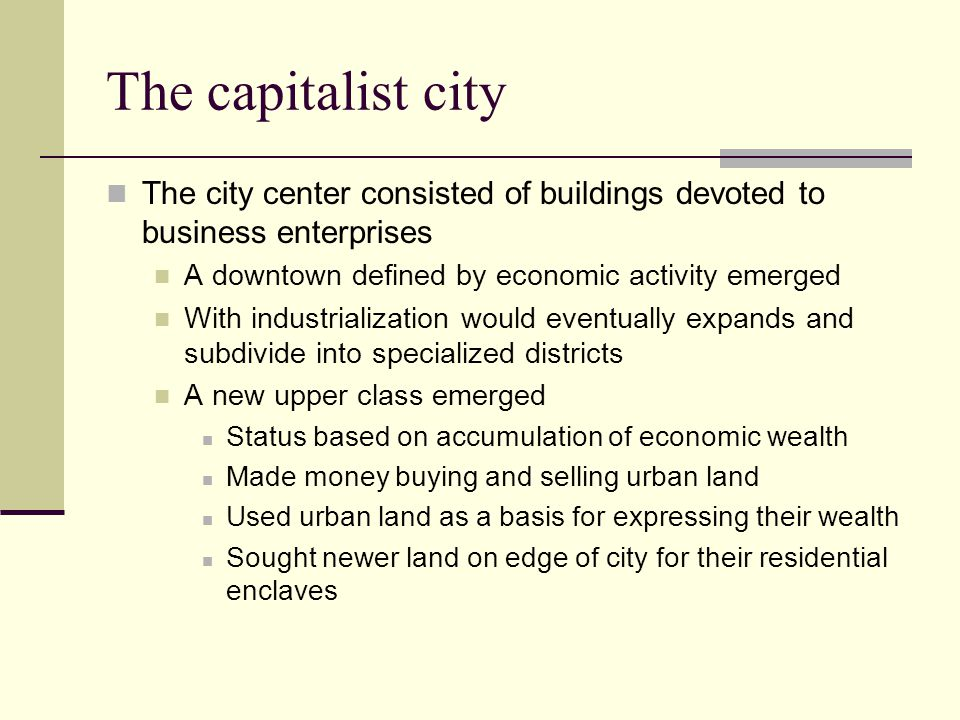 The capitalist city The city center consisted of buildings devoted to business enterprises. A downtown defined by economic activity emerged.