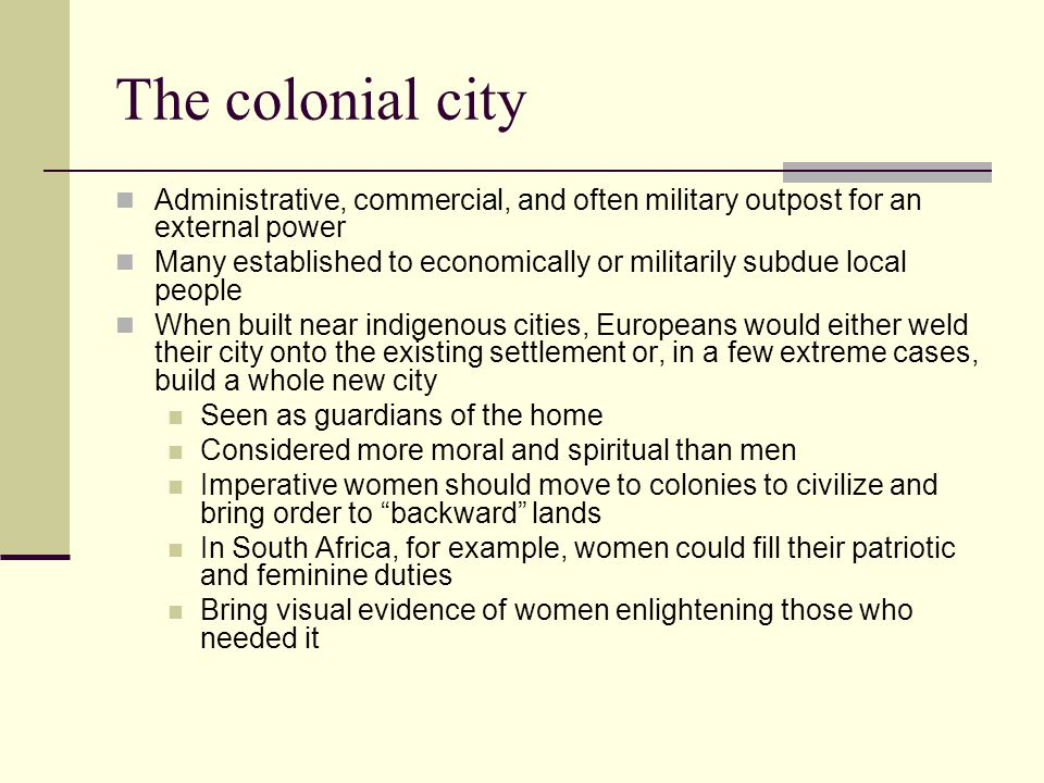 The colonial city Administrative, commercial, and often military outpost for an external power.