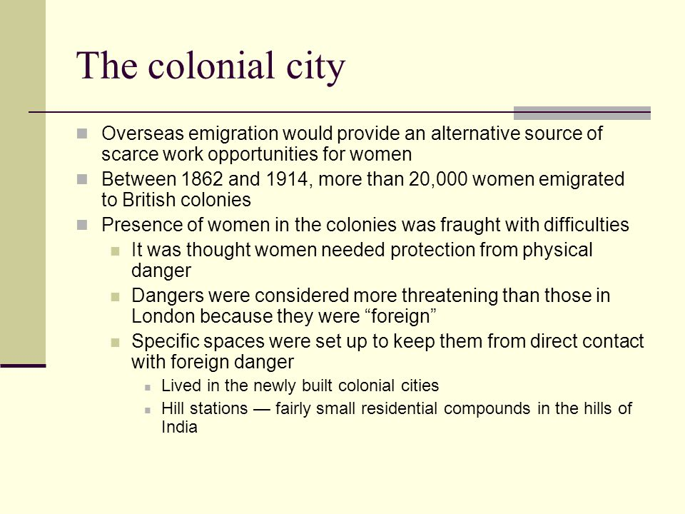 The colonial city Overseas emigration would provide an alternative source of scarce work opportunities for women.