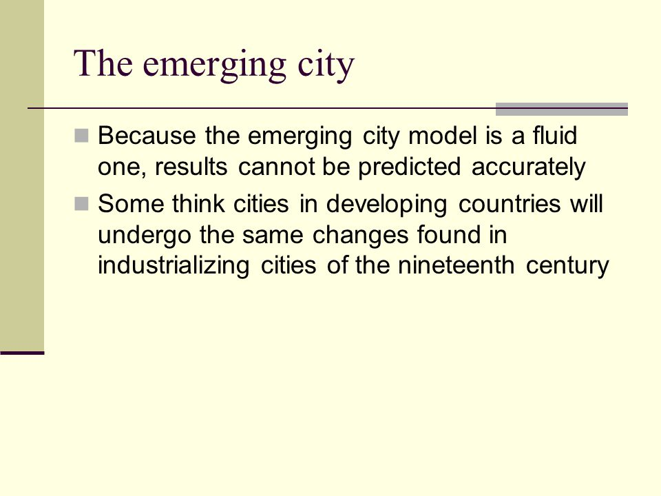 The emerging city Because the emerging city model is a fluid one, results cannot be predicted accurately.