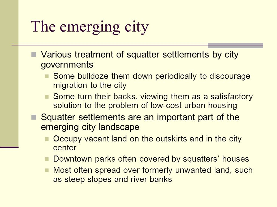 The emerging city Various treatment of squatter settlements by city governments.