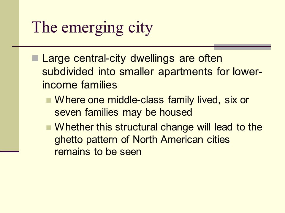 The emerging city Large central-city dwellings are often subdivided into smaller apartments for lower-income families.
