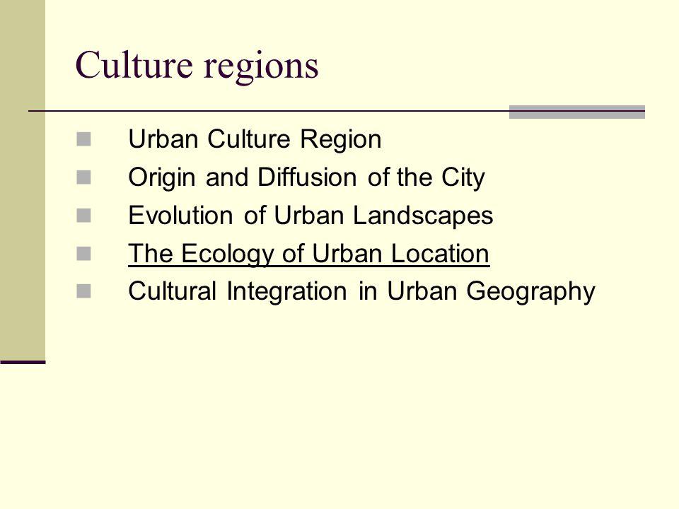 Culture regions Urban Culture Region Origin and Diffusion of the City