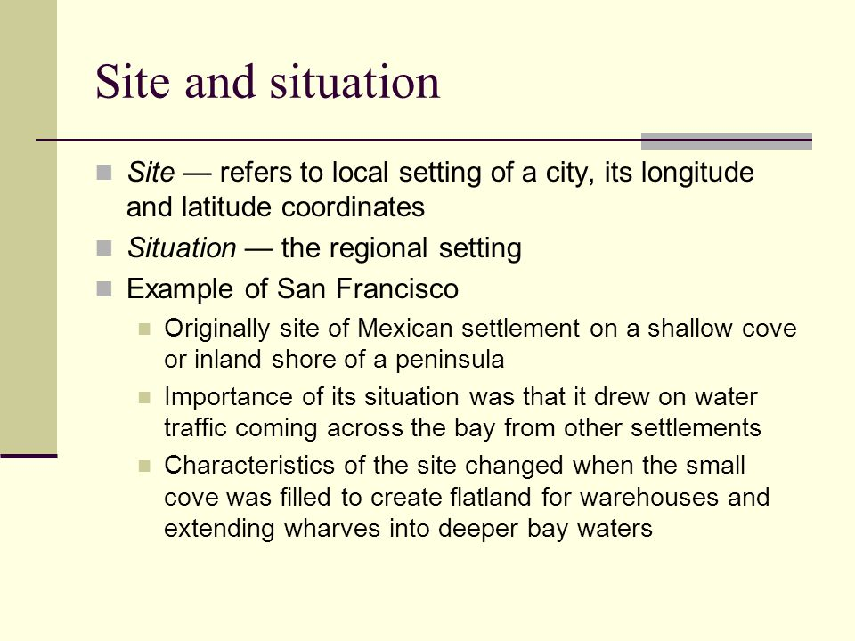 Site and situation Site — refers to local setting of a city, its longitude and latitude coordinates.