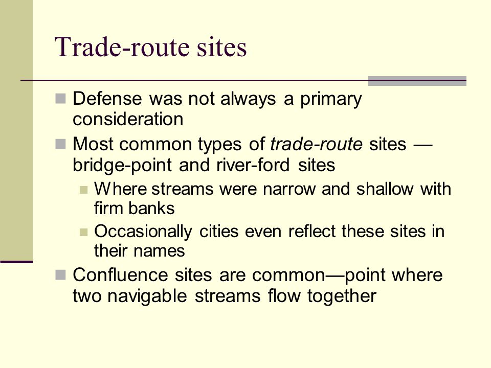 Trade-route sites Defense was not always a primary consideration