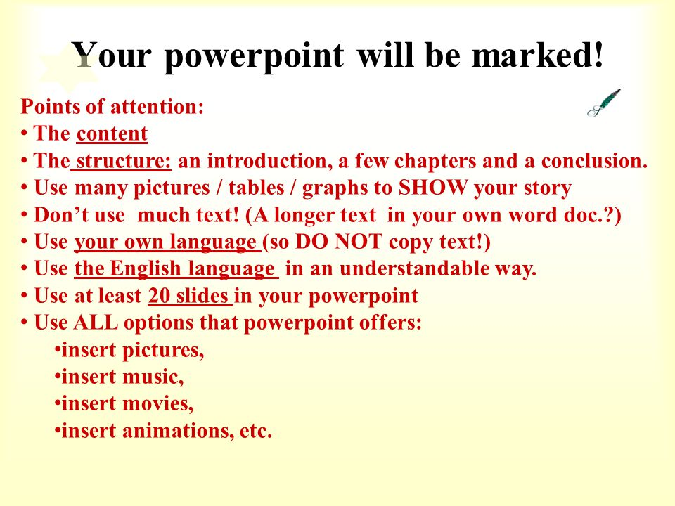 Your powerpoint will be marked!