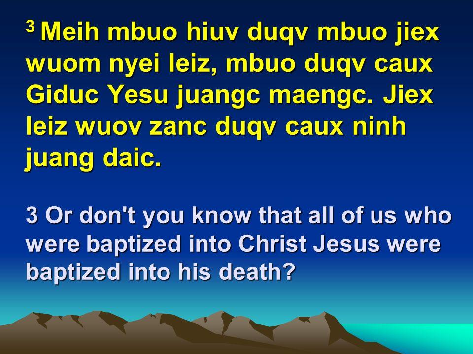 3 Meih mbuo hiuv duqv mbuo jiex wuom nyei leiz, mbuo duqv caux Giduc Yesu juangc maengc.