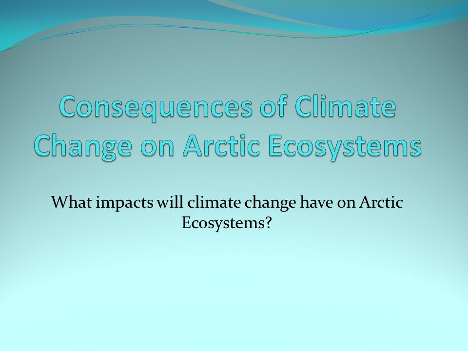 Consequences of Climate Change on Arctic Ecosystems