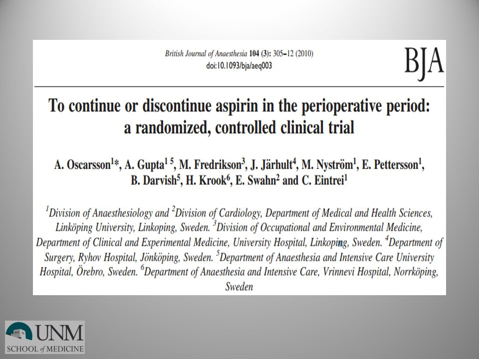 To date, the only published randomized controlled clinical trial evaluating whether to continue aspirin in the preoperative period was published in 2010 by Oscarsson et al.
