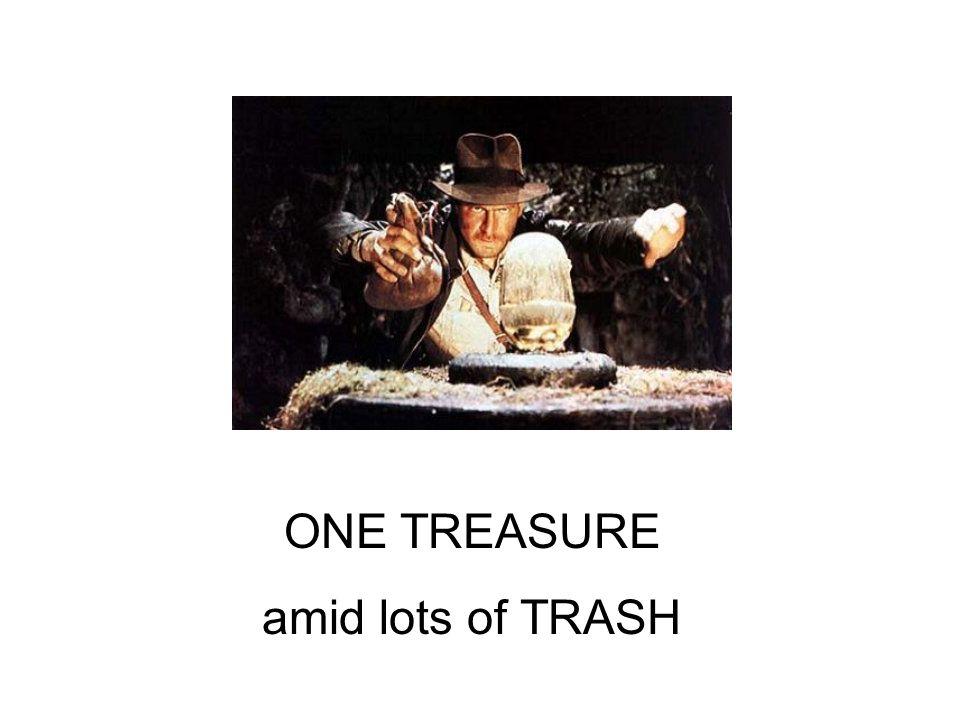 ONE TREASURE amid lots of TRASH