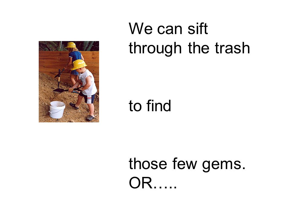 We can sift through the trash