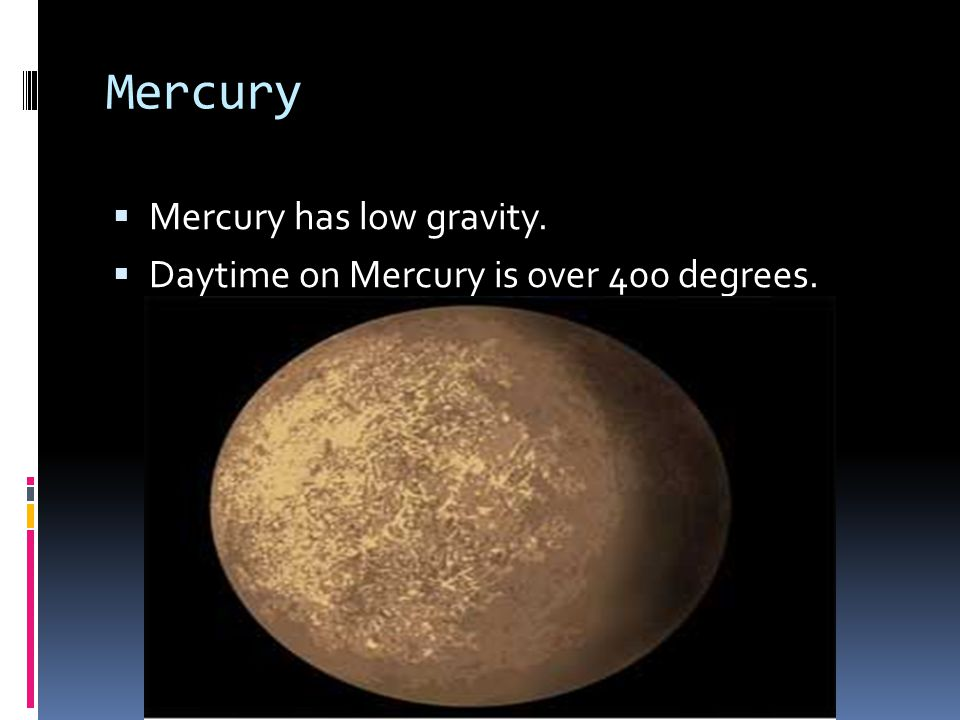 Mercury Mercury has low gravity.