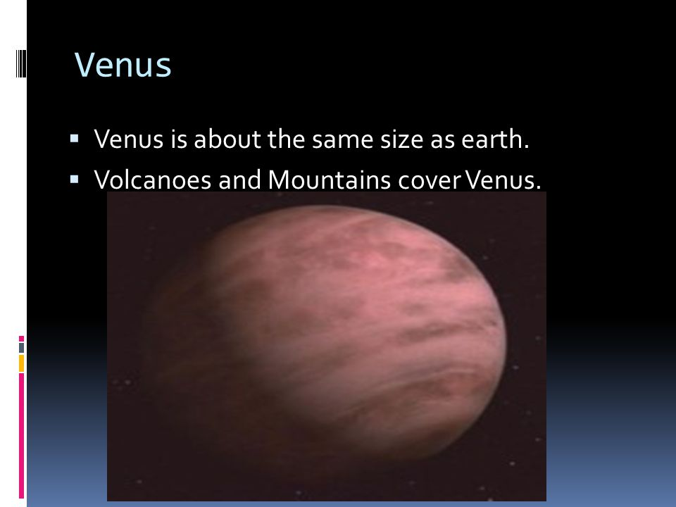 Venus Venus is about the same size as earth.