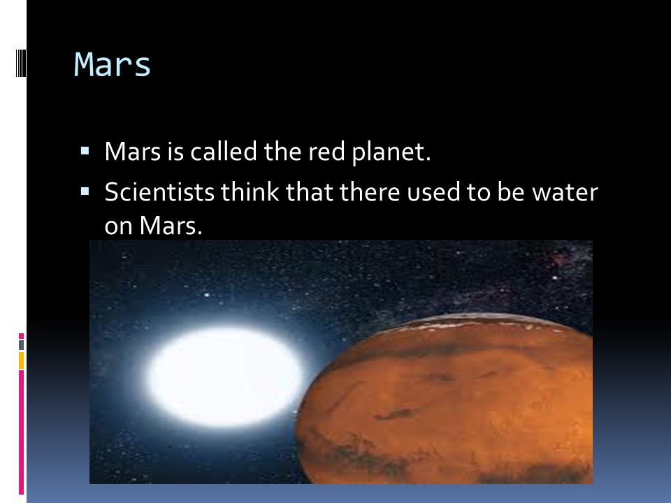 Mars Mars is called the red planet.